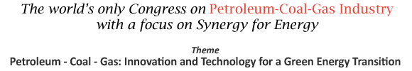 The worlds only Congress on Petroleum-Coal-Gas Industry with a focus on Synergy for Energy
